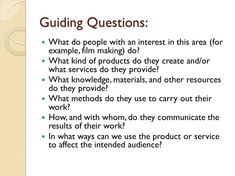 Guiding Questions: What do people with an interest in this area (for example, film making) do? What kind of products do they create and/or what servic
