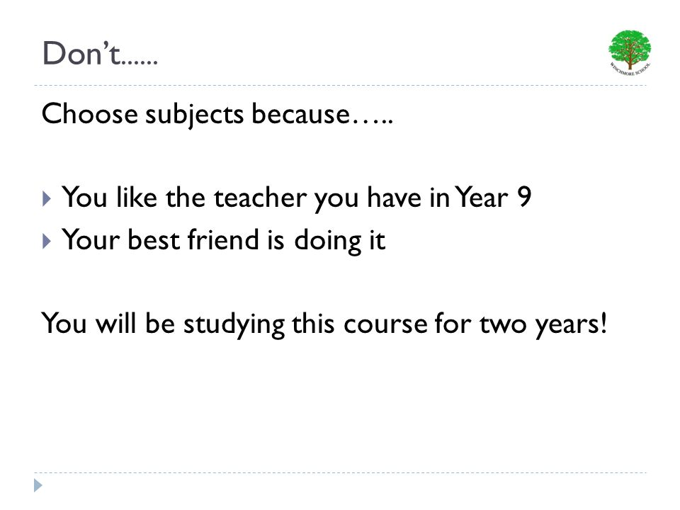 Dont...... Choose subjects because…..