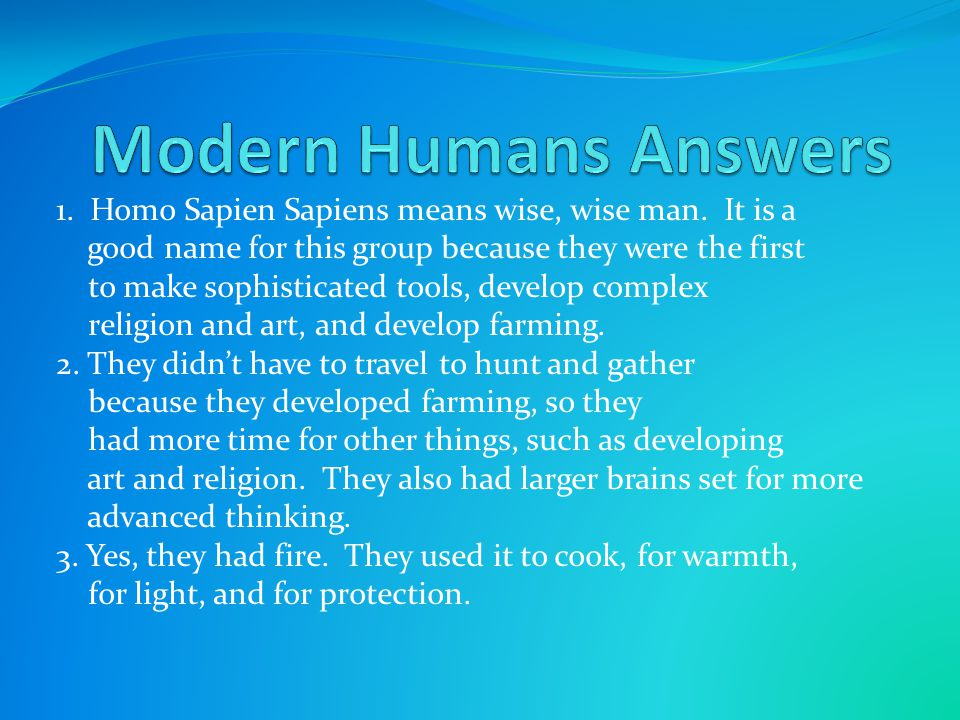 1. Homo Sapien Sapiens means wise, wise man. It is a good name for this group because they were the first to make sophisticated tools, develop complex