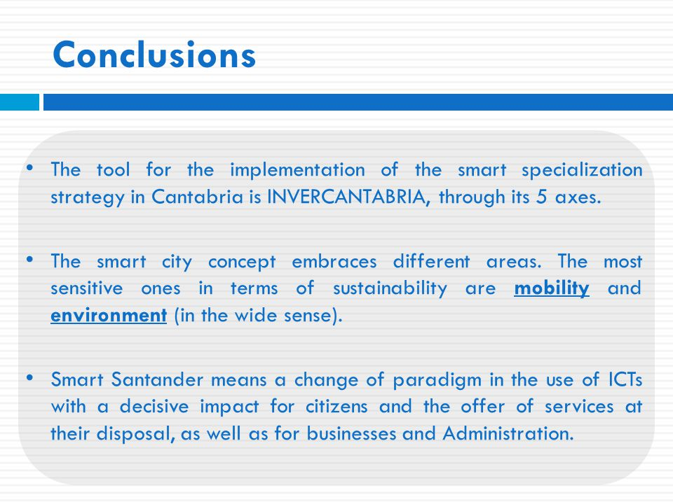 Conclusions The tool for the implementation of the smart specialization strategy in Cantabria is INVERCANTABRIA, through its 5 axes.