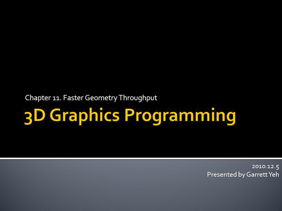 Chapter 11. Faster Geometry Throughput 2010.12.5 Presented by Garrett Yeh