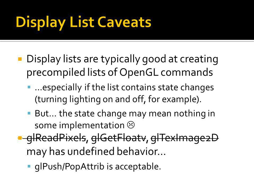 Display list can not be changed.this is to MAXIMIZE the performance gain.