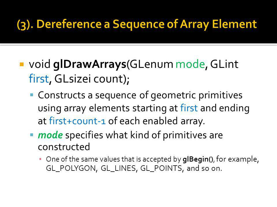 The effect of glDrawArrays() is almost the same as the command sequence: glBegin (GL_QUADS); for( int i = 0; i < count; i++) glArrayElement( first + i ); glEnd(); is equal to … glDrawArrays( GL_QUADS, first, count);