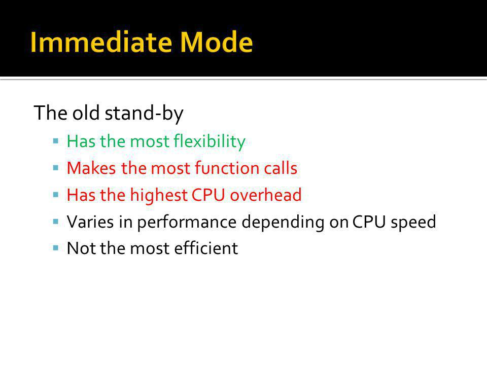 The old stand-by Has the most flexibility Makes the most function calls Has the highest CPU overhead Varies in performance depending on CPU speed Not the most efficient