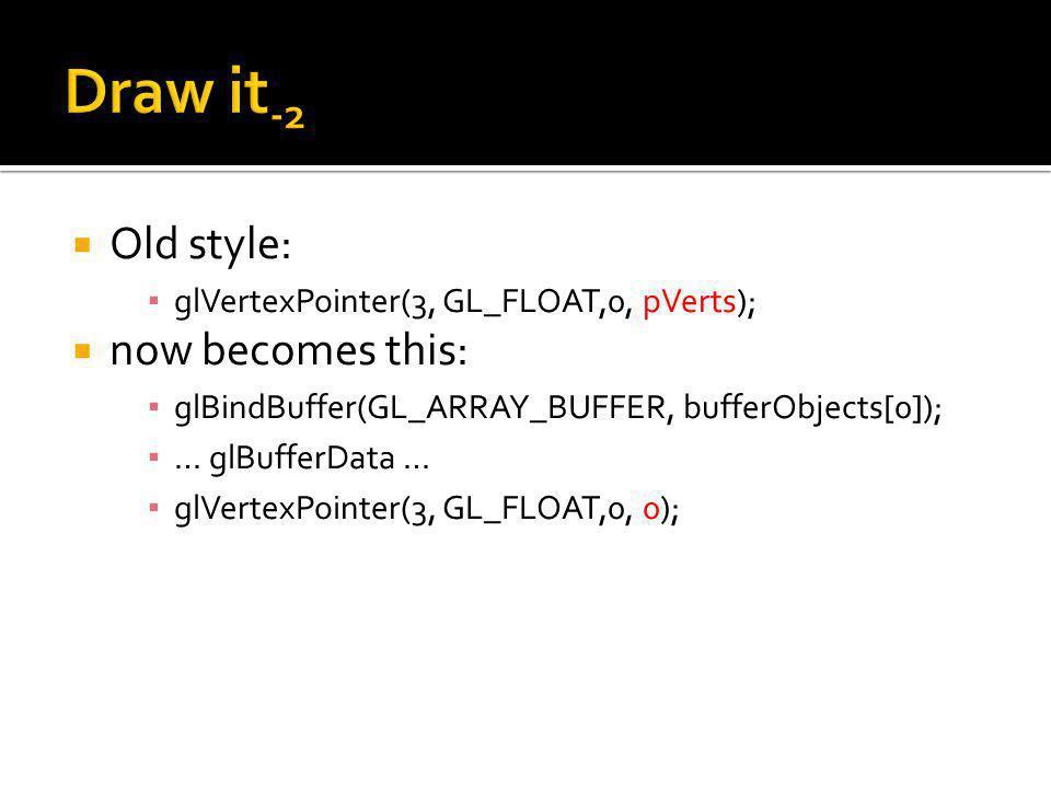 Or glBindBuffer(GL_ELEMENT_ARRAY_BUFFER, bufferObjects[3]); … glBufferData … glDrawElements(GL_TRIANGLES, nNumIndexes, GL_UNSIGNED_SHORT, 0);