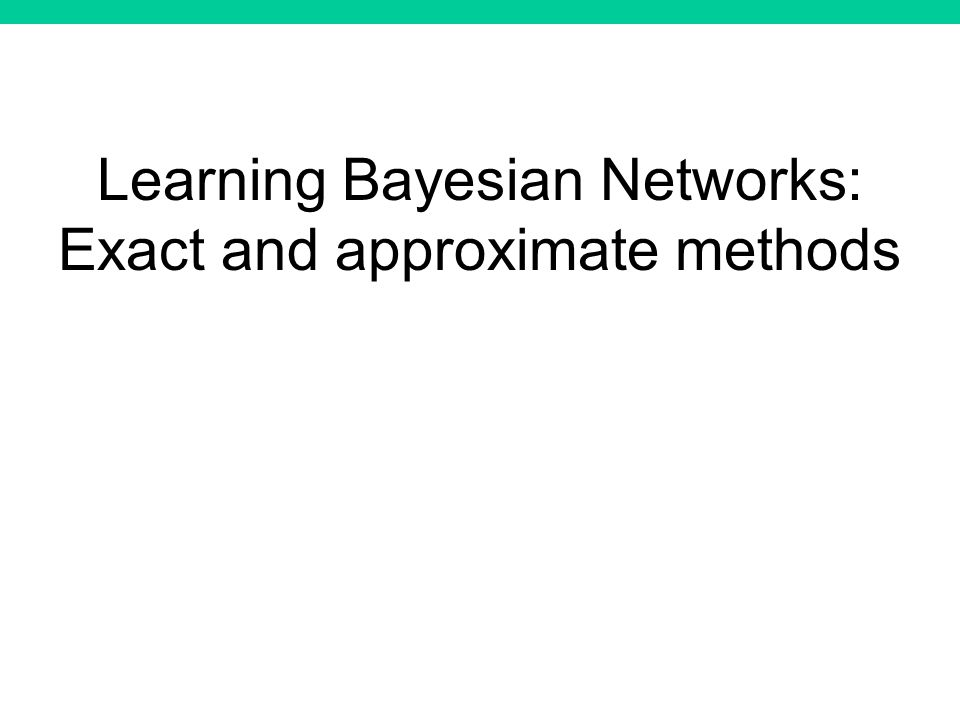 Learning Bayesian Networks: Exact and approximate methods