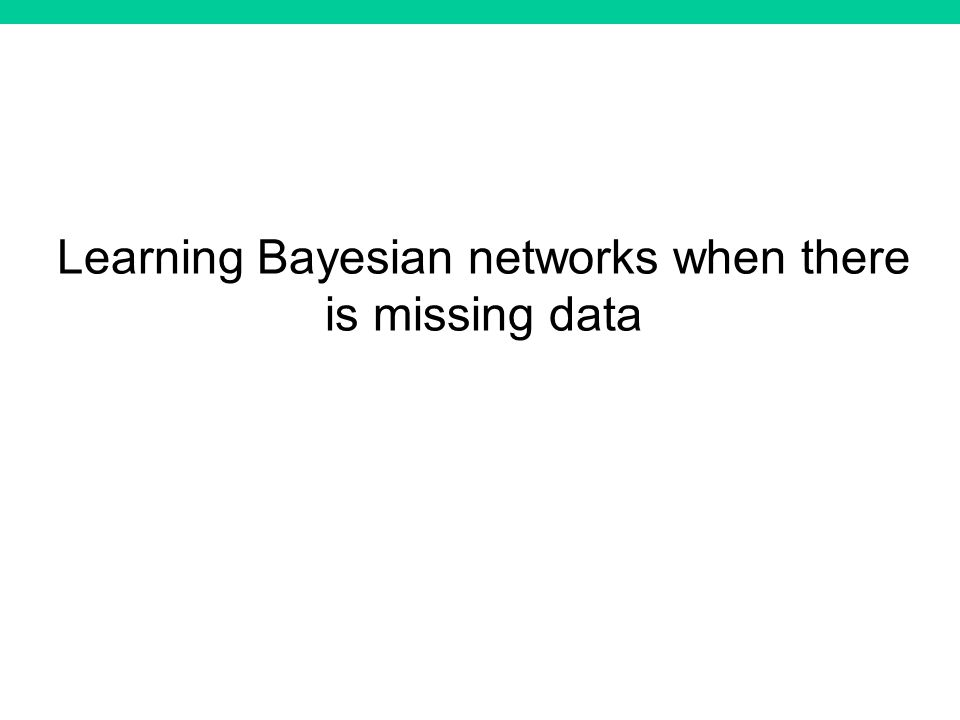 Learning Bayesian networks when there is missing data
