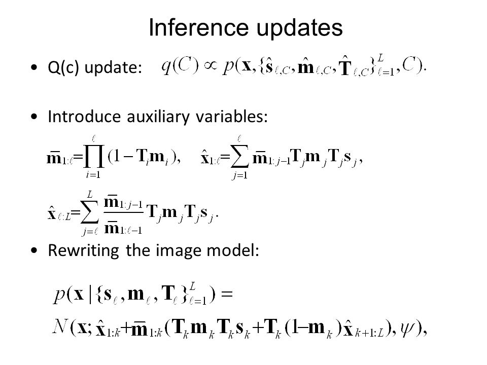 Inference updates Q(c) update: Introduce auxiliary variables: Rewriting the image model: