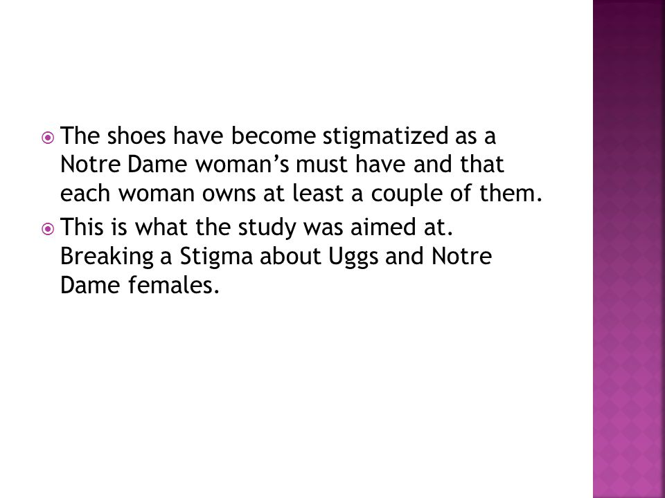 The shoes have become stigmatized as a Notre Dame womans must have and that each woman owns at least a couple of them.