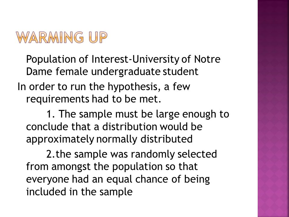 Population of Interest-University of Notre Dame female undergraduate student In order to run the hypothesis, a few requirements had to be met.