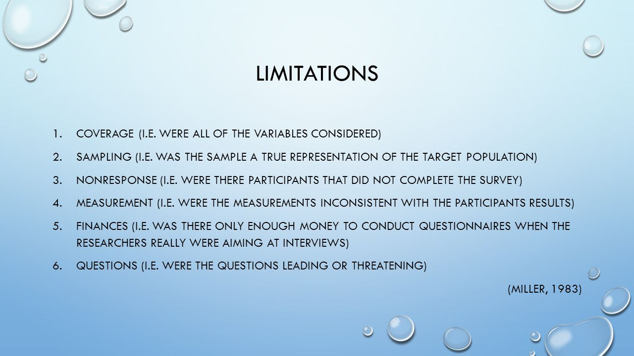 LIMITATIONS 1.COVERAGE (I.E. WERE ALL OF THE VARIABLES CONSIDERED) 2.SAMPLING (I.E.