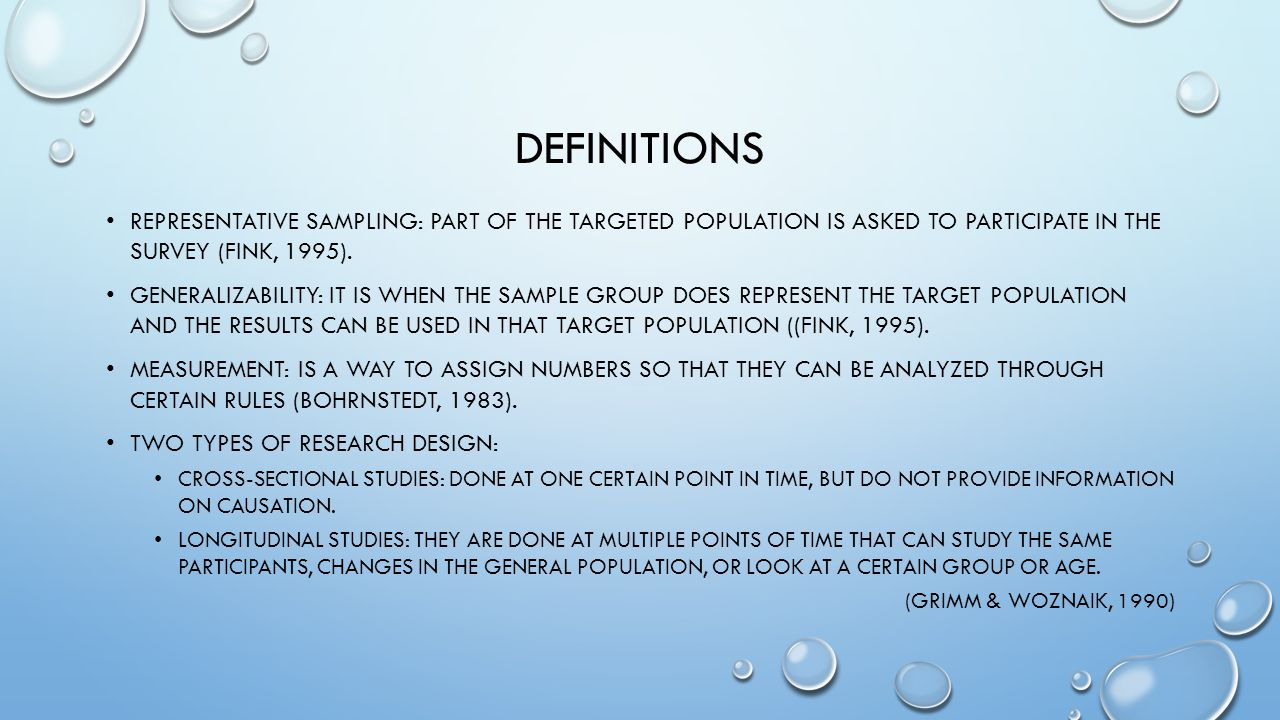 DEFINITIONS REPRESENTATIVE SAMPLING: PART OF THE TARGETED POPULATION IS ASKED TO PARTICIPATE IN THE SURVEY (FINK, 1995).