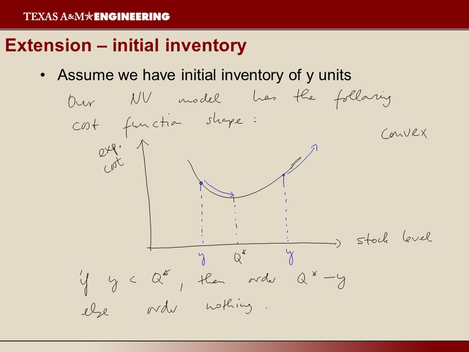 Extension – initial inventory and setup cost Assume we have initial inventory of y units, and there is a setup cost K when we order