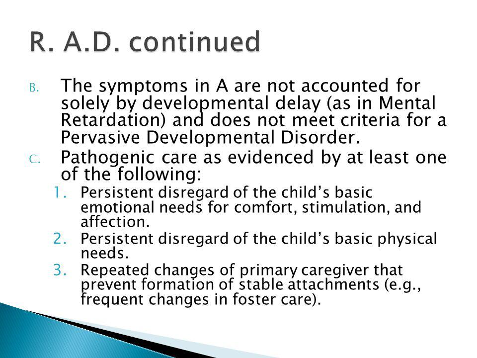 B. The symptoms in A are not accounted for solely by developmental delay (as in Mental Retardation) and does not meet criteria for a Pervasive Develop