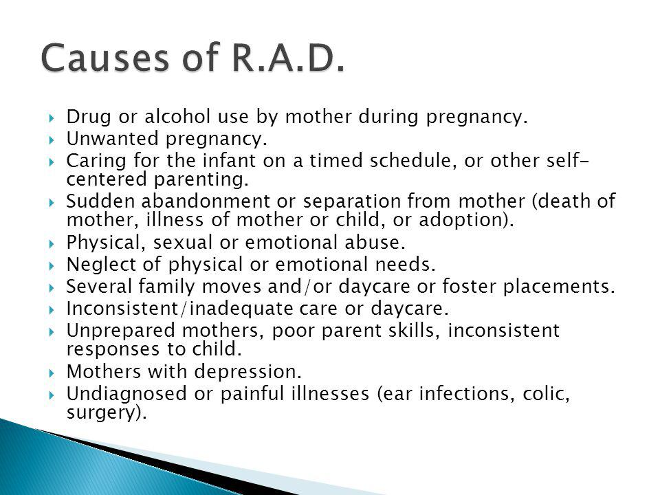 Drug or alcohol use by mother during pregnancy. Unwanted pregnancy.
