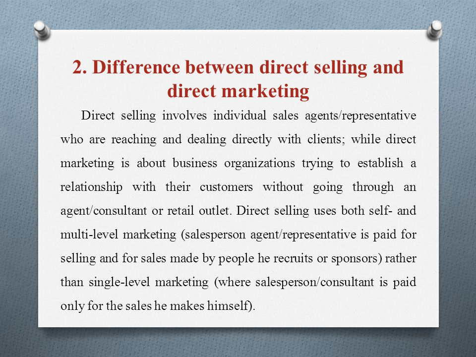2. Difference between direct selling and direct marketing Direct selling involves individual sales agents/representative who are reaching and dealing