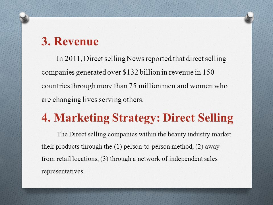 3. Revenue In 2011, Direct selling News reported that direct selling companies generated over $132 billion in revenue in 150 countries through more th