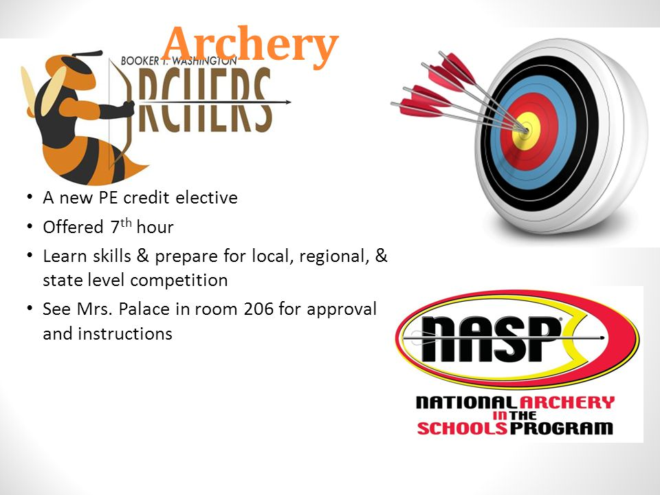 Archery A new PE credit elective Offered 7 th hour Learn skills & prepare for local, regional, & state level competition See Mrs.