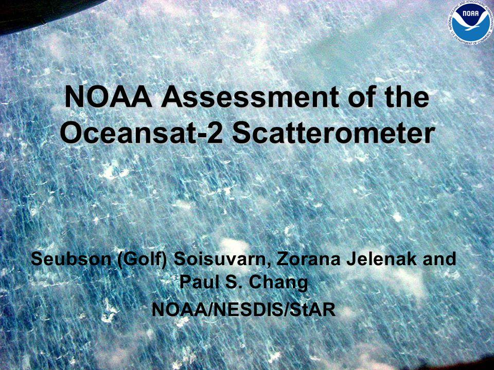 NOAA Assessment of the Oceansat-2 Scatterometer Seubson (Golf) Soisuvarn, Zorana Jelenak and Paul S.