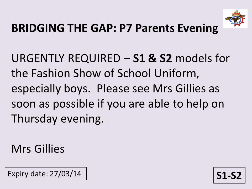 S1-S2 BRIDGING THE GAP: P7 Parents Evening URGENTLY REQUIRED – S1 & S2 models for the Fashion Show of School Uniform, especially boys. Please see Mrs