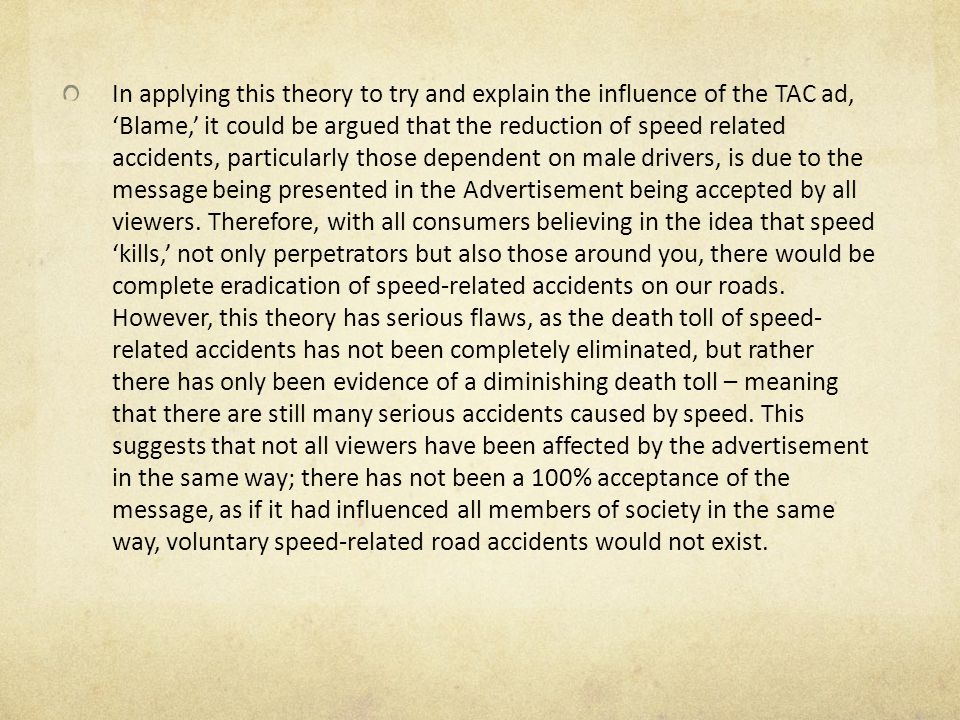 In applying this theory to try and explain the influence of the TAC ad, Blame, it could be argued that the reduction of speed related accidents, parti