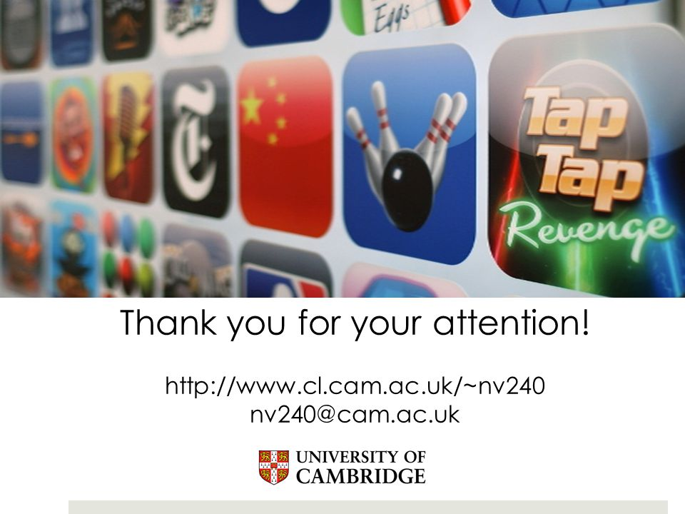 Thank you for your attention! http://www.cl.cam.ac.uk/~nv240 nv240@cam.ac.uk