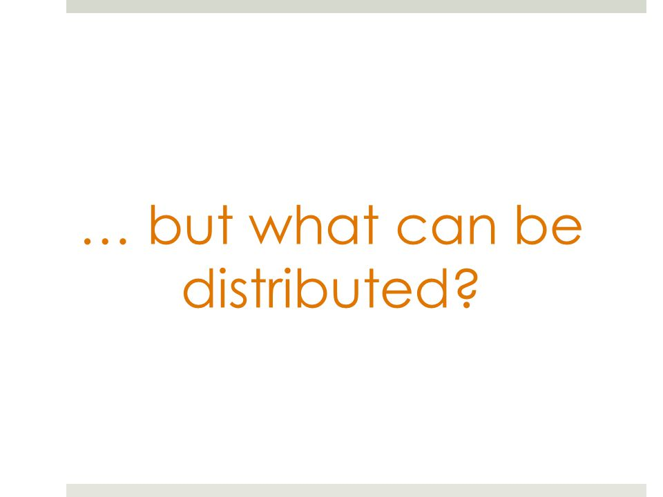 … but what can be distributed?
