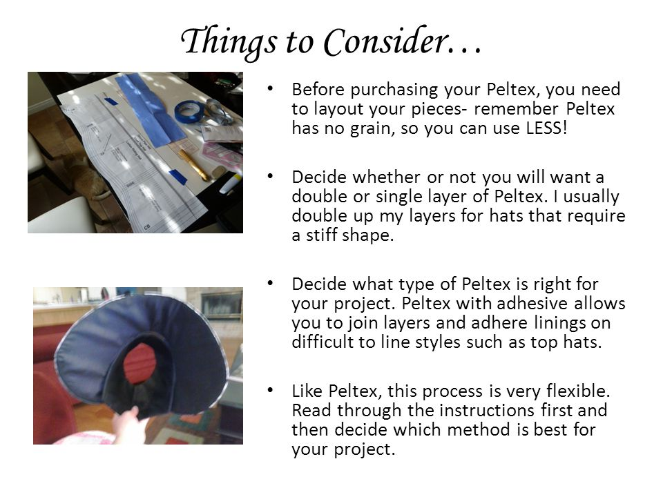 Things to Consider… Before purchasing your Peltex, you need to layout your pieces- remember Peltex has no grain, so you can use LESS.