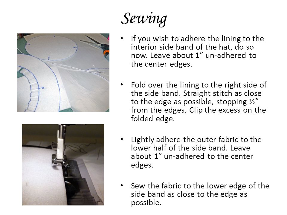 Sewing If you wish to adhere the lining to the interior side band of the hat, do so now.