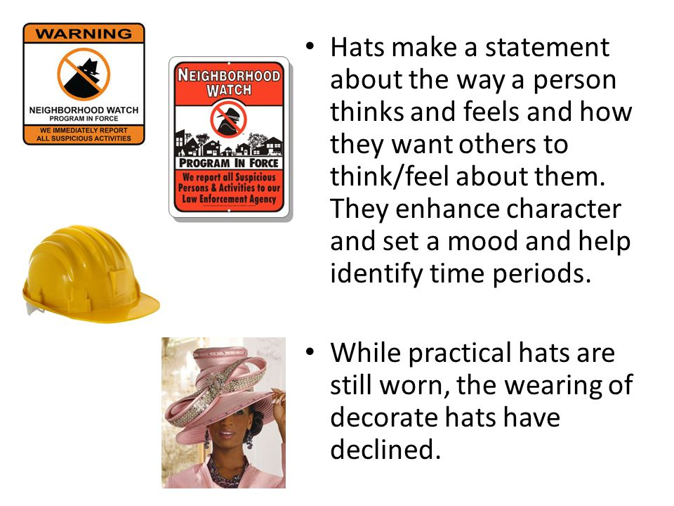 Hats make a statement about the way a person thinks and feels and how they want others to think/feel about them.