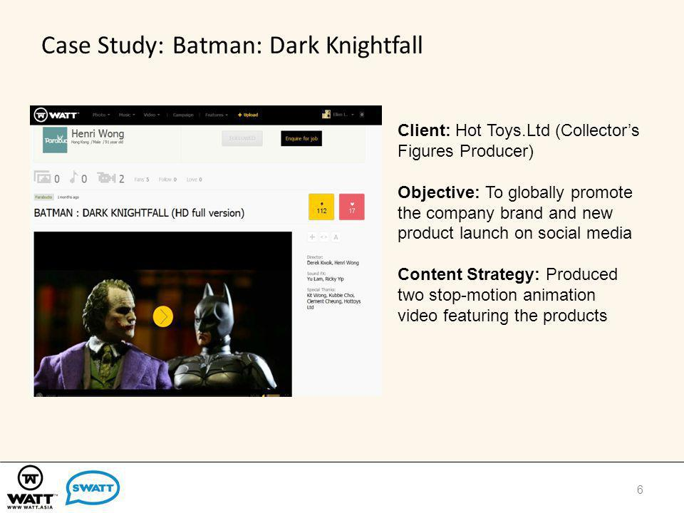 Case Study: Batman: Dark Knightfall 6 Client: Hot Toys.Ltd (Collectors Figures Producer) Objective: To globally promote the company brand and new product launch on social media Content Strategy: Produced two stop-motion animation video featuring the products