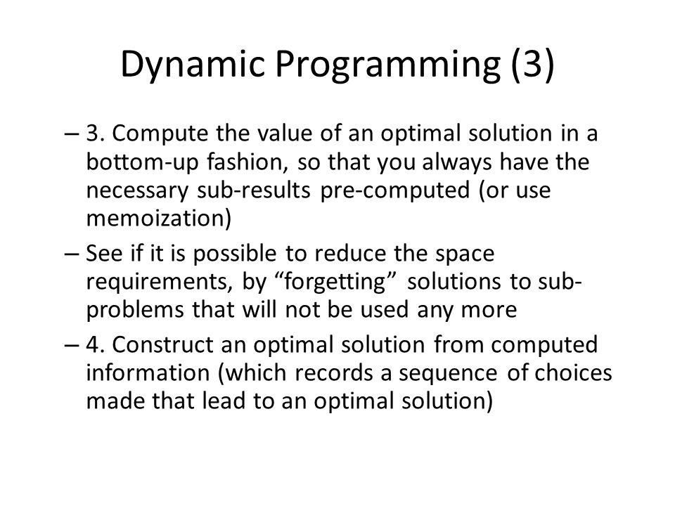 Dynamic Programming (3) – 3. Compute the value of an optimal solution in a bottom-up fashion, so that you always have the necessary sub-results pre-co