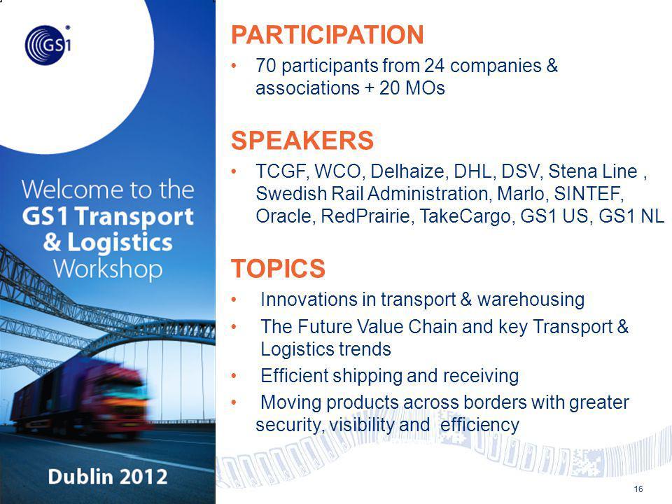 © 2012 GS1 16 PARTICIPATION 70 participants from 24 companies & associations + 20 MOs SPEAKERS TCGF, WCO, Delhaize, DHL, DSV, Stena Line, Swedish Rail