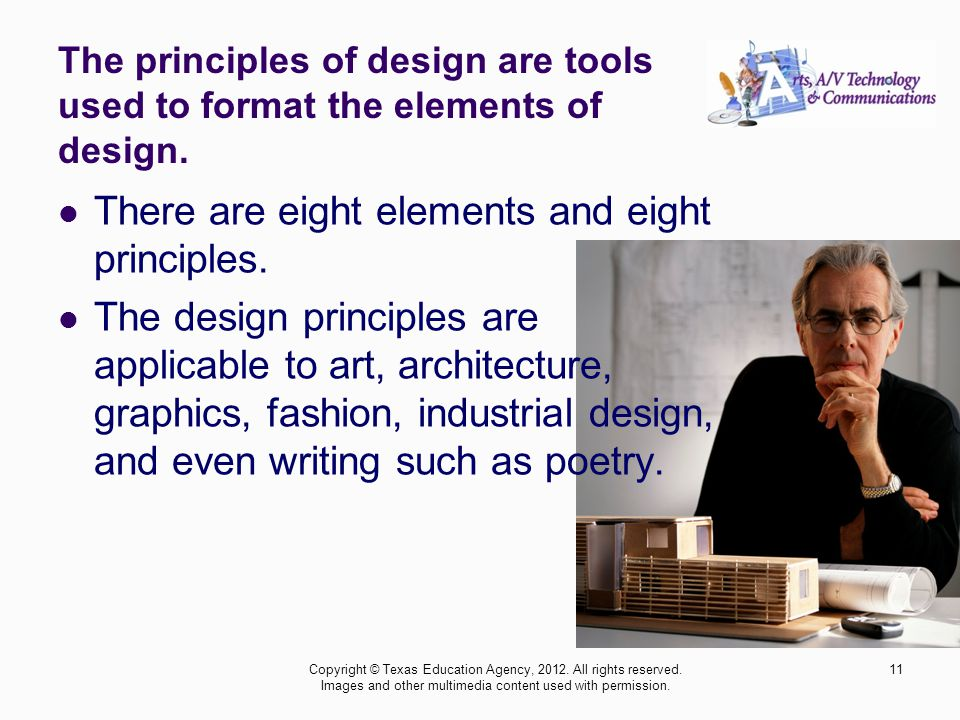 The principles of design are tools used to format the elements of design.