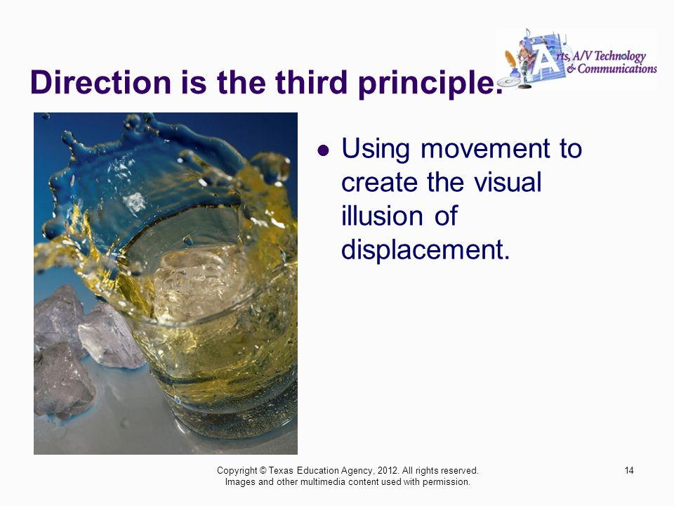 14 Direction is the third principle. Using movement to create the visual illusion of displacement.