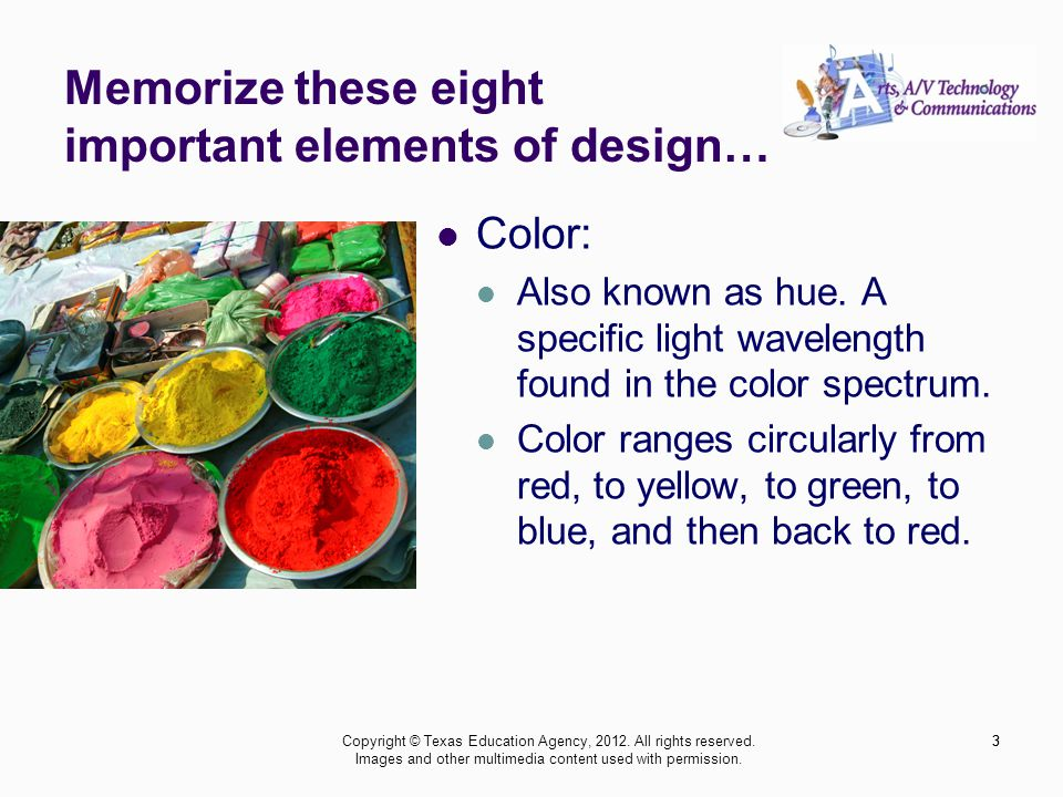 3 Memorize these eight important elements of design… Color: Also known as hue.