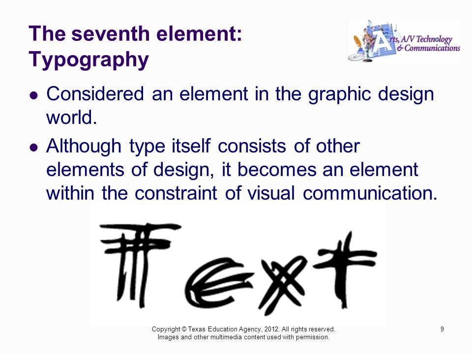 The seventh element: Typography 9 Considered an element in the graphic design world.