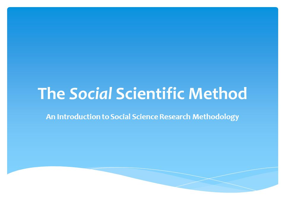 The Social Scientific Method An Introduction to Social Science Research Methodology