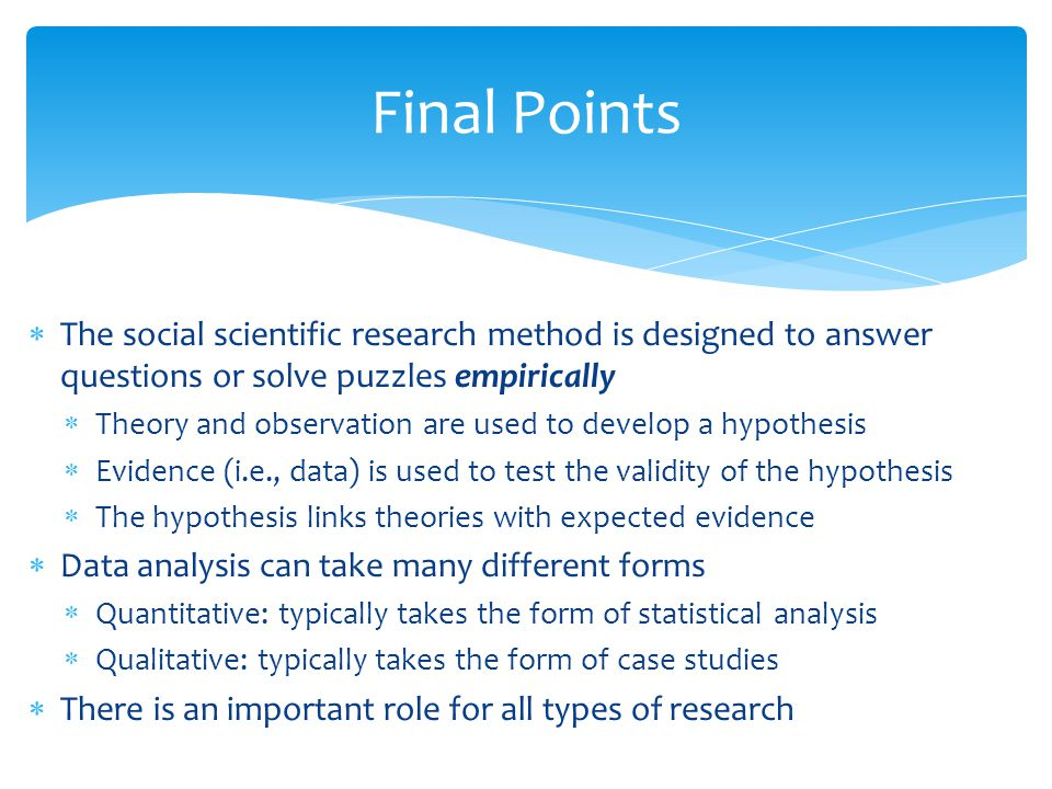 The social scientific research method is designed to answer questions or solve puzzles empirically Theory and observation are used to develop a hypoth