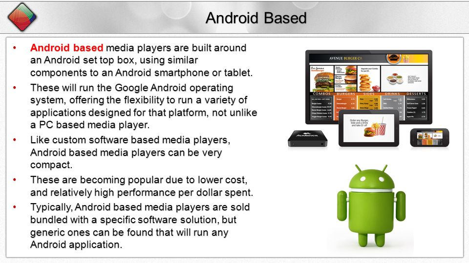 Android Based Android based media players are built around an Android set top box, using similar components to an Android smartphone or tablet.Android based media players are built around an Android set top box, using similar components to an Android smartphone or tablet.