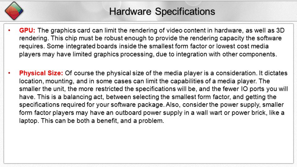 Hardware Specifications GPU: The graphics card can limit the rendering of video content in hardware, as well as 3D rendering.