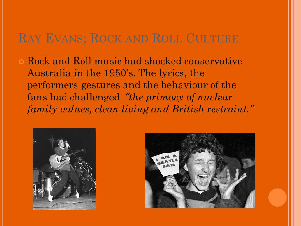 R AY E VANS ; R OCK AND R OLL C ULTURE Rock and Roll music had shocked conservative Australia in the 1950s.