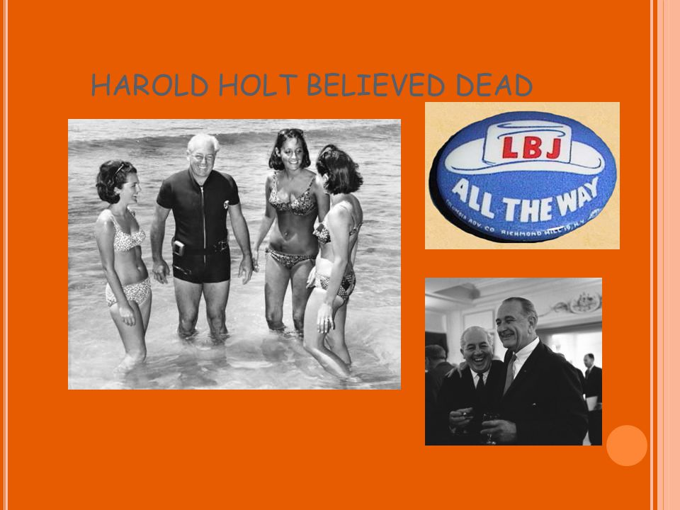 HAROLD HOLT BELIEVED DEAD