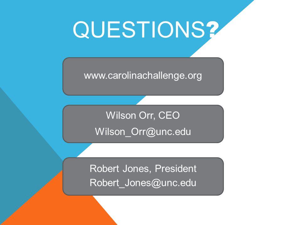 QUESTIONS ? www.carolinachallenge.org Wilson Orr, CEO Robert Jones, President Wilson_Orr@unc.edu Robert_Jones@unc.edu