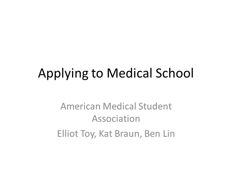 Applying to Medical School American Medical Student Association Elliot Toy, Kat Braun, Ben Lin