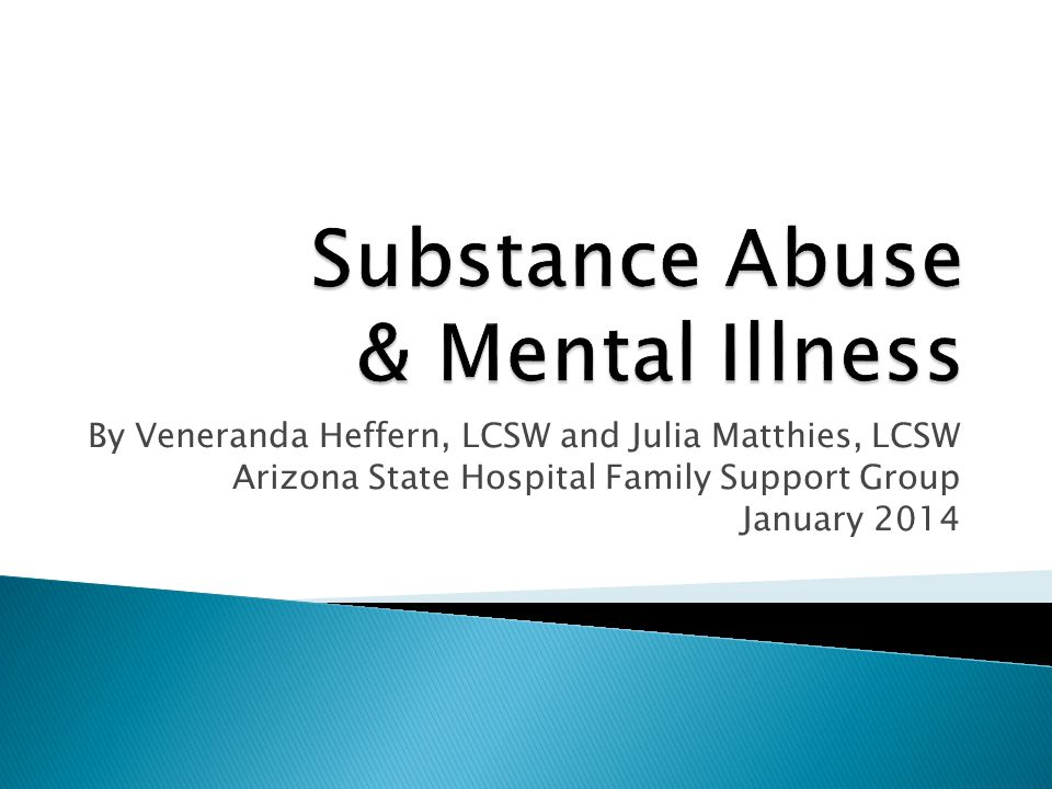 By Veneranda Heffern, LCSW and Julia Matthies, LCSW Arizona State Hospital Family Support Group January 2014