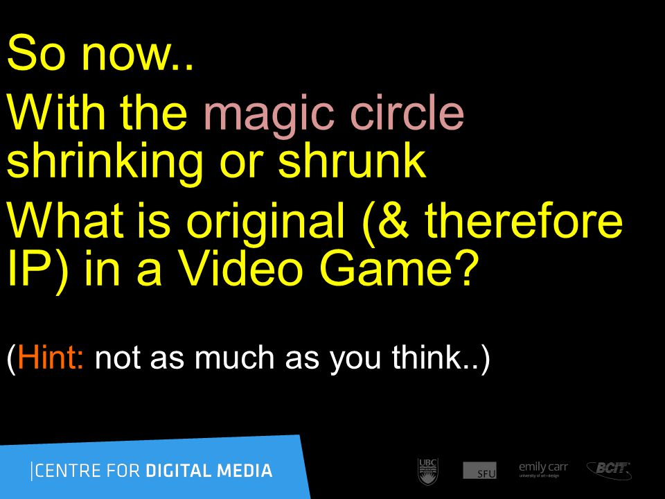 So now.. With the magic circle shrinking or shrunk What is original (& therefore IP) in a Video Game? (Hint: not as much as you think..)