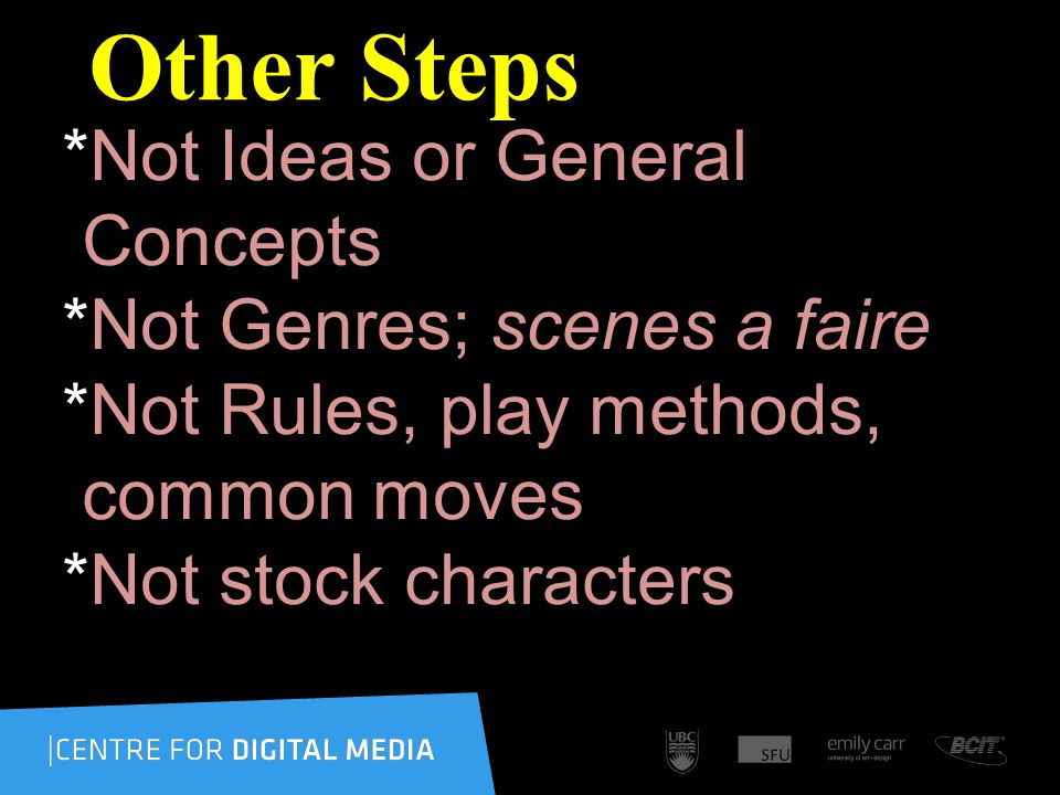 Other Steps *Not Ideas or General Concepts *Not Genres; scenes a faire *Not Rules, play methods, common moves *Not stock characters