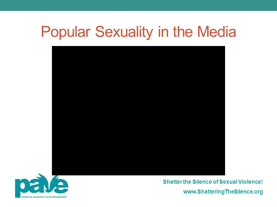 Shatter the Silence of Sexual Violence! www.ShatteringTheSilence.org Popular Sexuality in the Media