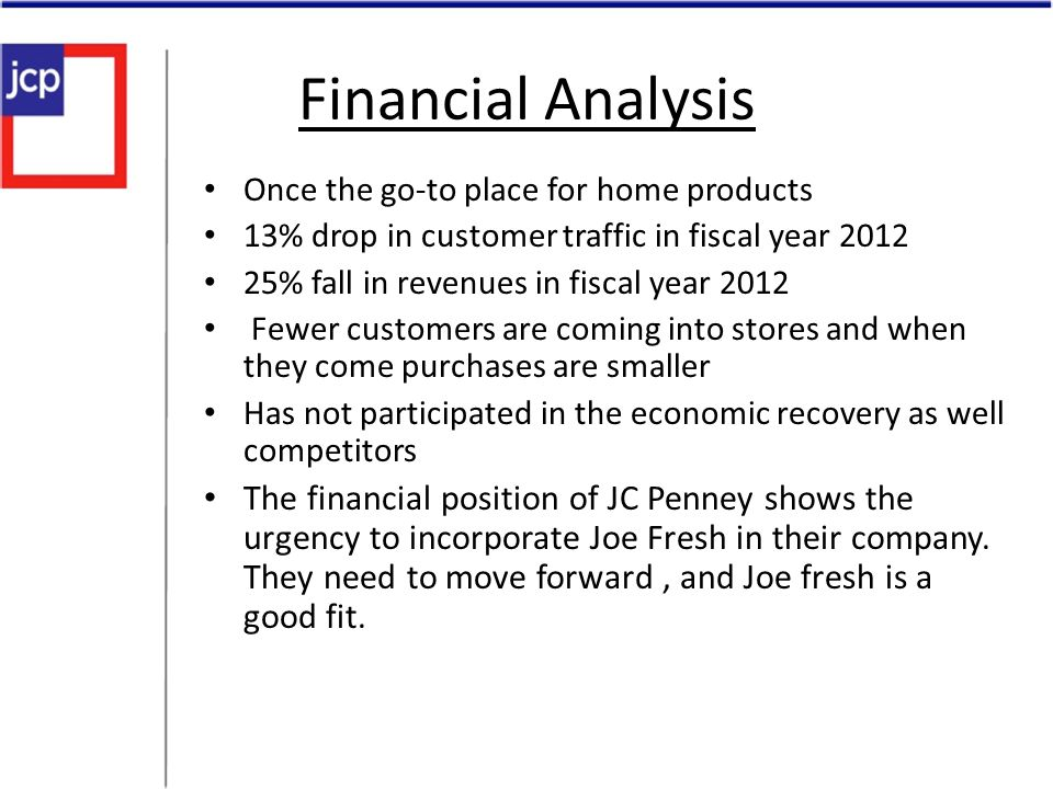 Financial Analysis Once the go-to place for home products 13% drop in customer traffic in fiscal year 2012 25% fall in revenues in fiscal year 2012 Fe